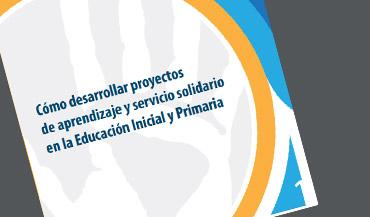 Cómo desarrollar proyectos de aprendizaje y servicio solidario en la Educación Inicial y Primaria.